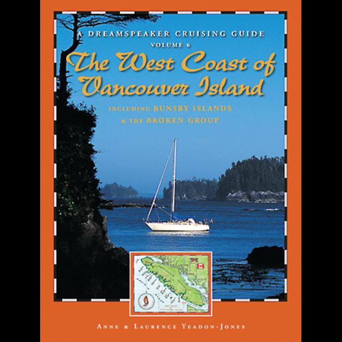 Dreamspeaker Cruising Guide, Vol.6: West Coast of Vancouver Island